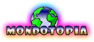 MondoTopia ~ Your World on the World Wide Web